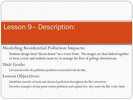 "Lesson 9– Description: Modeling Residential Pollution Impacts: Students design their ""dream home"" on a water front. The images are then linked together."