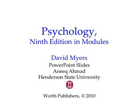 Psychology, Ninth Edition in Modules David Myers PowerPoint Slides Aneeq Ahmad Henderson State University Worth Publishers, © 2010.