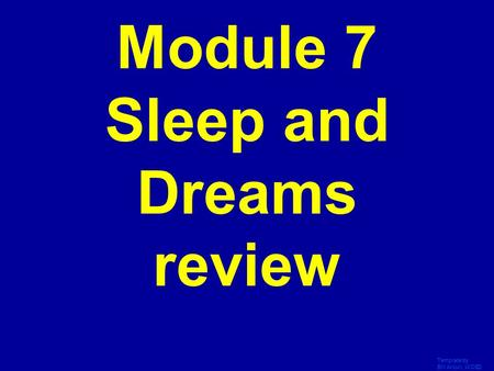 Template by Bill Arcuri, WCSD Click Once to Begin Module 7 Sleep and Dreams review.