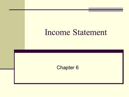 Income Statement Chapter 6. Income Statement Summary of revenues and expenses for a given period of time. Purpose is to measure the difference between.