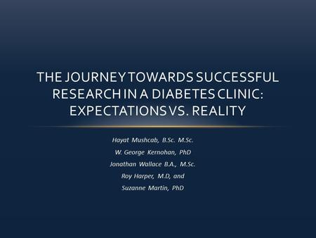 Hayat Mushcab, B.Sc. M.Sc. W. George Kernohan, PhD Jonathan Wallace B.A., M.Sc. Roy Harper, M.D, and Suzanne Martin, PhD THE JOURNEY TOWARDS SUCCESSFUL.