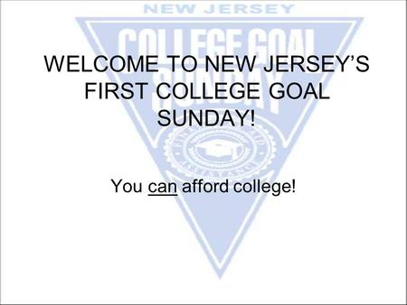 WELCOME TO NEW JERSEY'S FIRST COLLEGE GOAL SUNDAY! You can afford college!