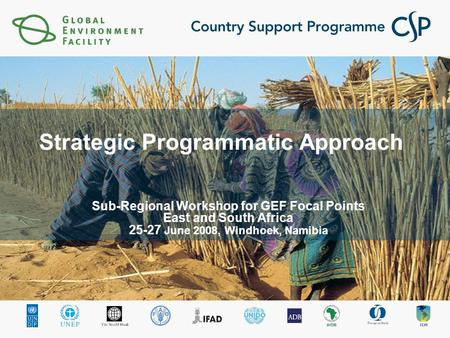 Strategic Programmatic Approach Sub-Regional Workshop for GEF Focal Points East and South Africa 25-27 June 2008, Windhoek, Namibia.