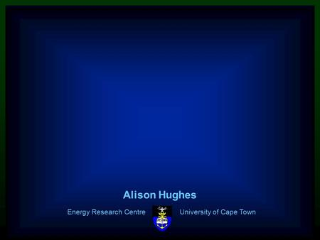 ERC 1 Energy Research Centre University of Cape Town Alison Hughes.