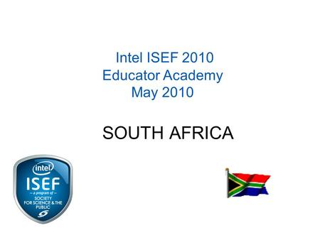 Intel ISEF 2010 Educator Academy May 2010 SOUTH AFRICA.