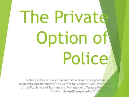 The Private Option of Police Professors Erwin Blackstone and Simon Hakim are professors of economics and members of the Center for Competitive Government.