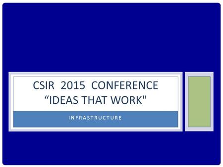 "INFRASTRUCTURE CSIR 2015 CONFERENCE ""IDEAS THAT WORK"