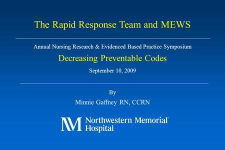 Annual Nursing Research & Evidenced Based Practice Symposium Decreasing Preventable Codes September 10, 2009 By Minnie Gaffney RN, CCRN The Rapid Response.