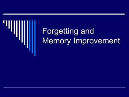 Forgetting and Memory Improvement. Recognition vs. Recall  Recognition: identifying objects or events that have been encountered before (multiple choice.