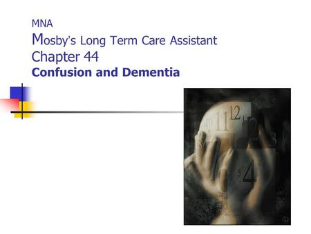 MNA M osby ' s Long Term Care Assistant Chapter 44 Confusion and Dementia.