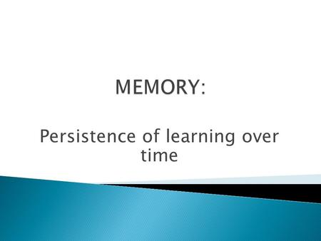 Persistence of learning over time.  With memory, mind like a computer  Requires three steps:
