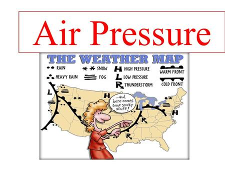Air Pressure. Pressure is force pushing on an area. pressure = force area larger force = larger pressure smaller force = smaller pressure larger area.