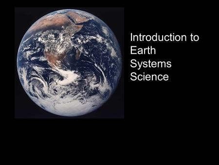 Introduction to Earth Systems Science. A system can be defined as: a set of connected things or parts forming a complex whole For example: The cardiovascular.