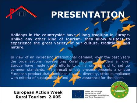 European Action Week Rural Tourism 2.005 PRESENTATION Holidays in the countryside have a long tradition in Europe. Unlike any other kind of tourism, they.
