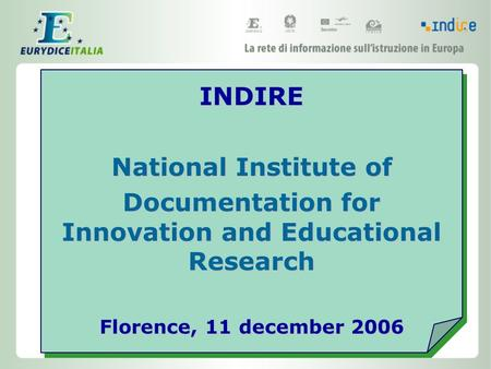 INDIRE National Institute of Documentation for Innovation and Educational Research Florence, 11 december 2006.