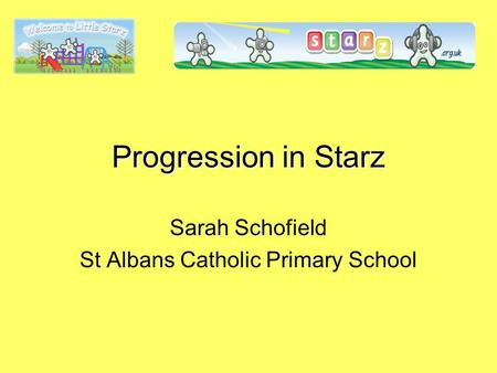 Progression in Starz Sarah Schofield St Albans Catholic Primary School.