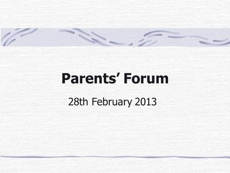 Parents' Forum 28th February 2013. Agenda 1. Reminder about the Role and organisation of the Parents' Forum 2. Bulge class presentation 3. Questions.