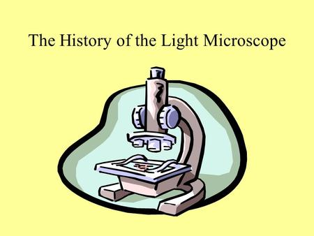The History of the Light Microscope. The more closely a phenomenon is observed, the more complex it is seen to be. Heinrich Weisskopf.