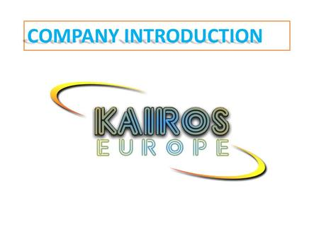COMPANY INTRODUCTION. Who we are? -Kairos Europe is company established in 2010 with the aim of promoting projects in the field of adult education and.