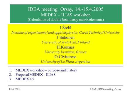 IDEA meeting, Orsay, 14.-15.4.2005 MEDEX – ILIAS workshop (Calculation of double-beta-decay matrix elements) 1.MEDEX workshop – purpose and history 2.Proposal.