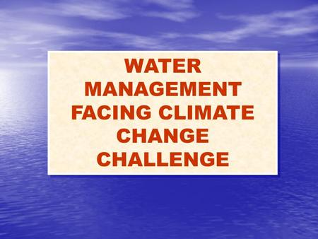 WATER MANAGEMENT FACING CLIMATE CHANGE CHALLENGE.