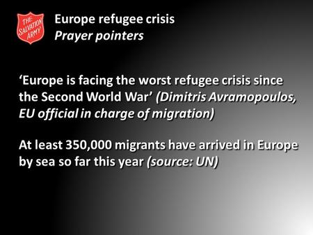 Europe refugee crisis Prayer pointers 'Europe is facing the worst refugee crisis since the Second World War' (Dimitris Avramopoulos, EU official in charge.
