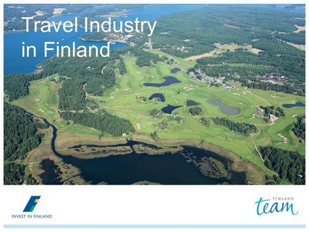 Travel Industry in Finland. Tourism is doing extremely well in Finland Motivation: Number of tourists increases yearly Potential: Strong growth of Russian.