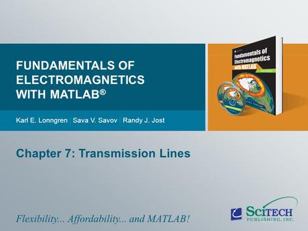 FUNDAMENTALS OF ELECTROMAGNETICS WITH MATLAB® SECOND EDITION Chapter 7: Transmission Lines FUNDAMENTALS OF ELECTROMAGNETICS WITH MATLAB ® Karl E. Lonngren.