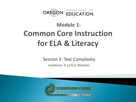 Session 3: Text Complexity Audience: 6-12 ELA Teachers.
