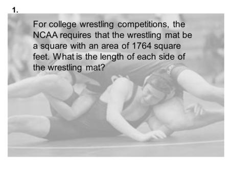 For college wrestling competitions, the NCAA requires that the wrestling mat be a square with an area of 1764 square feet. What is the length of each side.