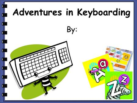 Adventures in Keyboarding By:. appleant ax art arm.