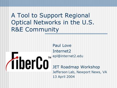 A Tool to Support Regional Optical Networks in the U.S. R&E Community Paul Love Internet2 JET Roadmap Workshop Jefferson Lab, Newport.