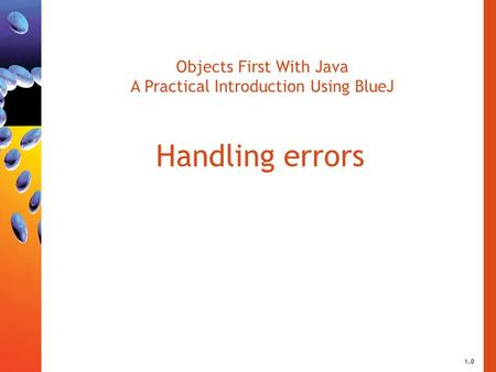 Objects First With Java A Practical Introduction Using BlueJ Handling errors 1.0.