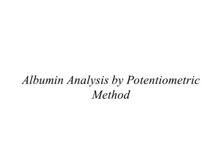 Albumin Analysis by Potentiometric Method. Results.