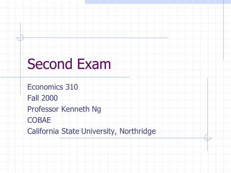 Second Exam Economics 310 Fall 2000 Professor Kenneth Ng COBAE