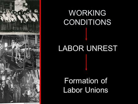 WORKING CONDITIONS LABOR UNREST Formation of Labor Unions.