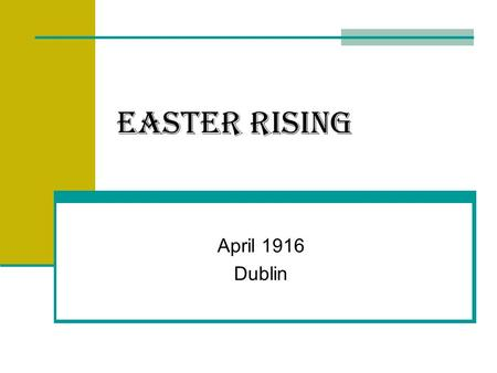 Easter rising April 1916 Dublin. Eamon De Valera Born in new York, his father was Spanish and his mother was Irish. When his father died his mother brought.