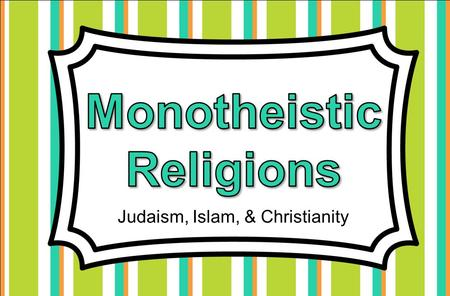 Judaism, Islam, & Christianity. Judaism, Christianity, & Islam are major religions practiced in Europe. Followers of each practice monotheism, a belief.