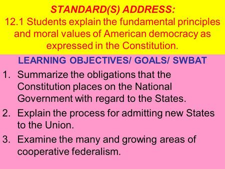 STANDARD(S) ADDRESS: 12.1 Students explain the fundamental principles and moral values of American democracy as expressed in the Constitution. LEARNING.