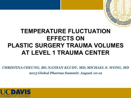 TEMPERATURE FLUCTUATION EFFECTS ON PLASTIC SURGERY TRAUMA VOLUMES AT LEVEL 1 TRAUMA CENTER CHRISTINA CHEUNG, BS; NATHAN KLUDT, MD; MICHAEL S. WONG, MD.