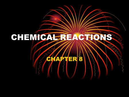 CHEMICAL REACTIONS CHAPTER 8. Answer this in your own words. What is a chemical reaction? How do you know a chemical reaction has Occurred?