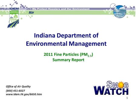 Indiana Department of Environmental Management Office of Air Quality (800) 451-6027 www.idem.IN.gov/6650.htm 2011 Fine Particles (PM 2.5 ) Summary Report.