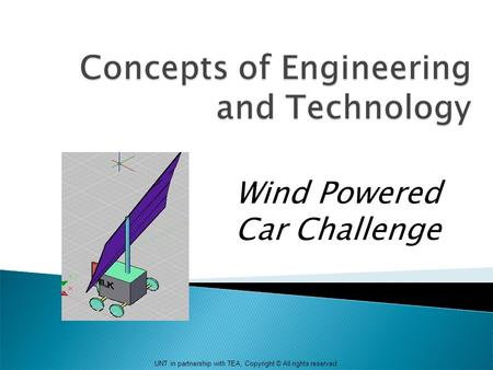 UNT in partnership with TEA, Copyright © All rights reserved. Wind Powered Car Challenge.