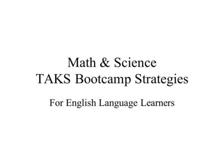 Math & Science TAKS Bootcamp Strategies For English Language Learners.