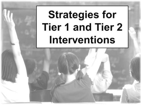 Strategies for Tier 1 and Tier 2 Interventions. Tier 1: Standards-Based Classroom Instruction.