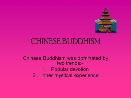 CHINESE BUDDHISM Chinese Buddhism was dominated by two trends:- 1.Popular devotion 2.Inner mystical experience.