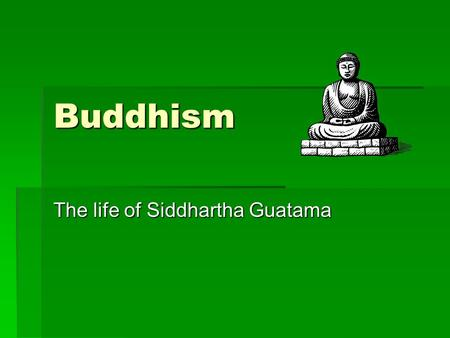 Buddhism The life of Siddhartha Guatama. The creation of the Buddha  I love comic strips  I love stories about people who are important in our world's.