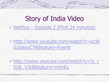 Story of India Video Netflixs – Episode 2 (First 24 minutes)  G1bayuCY&feature=fvwrel
