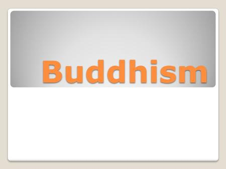 Buddhism. Siddhartha Gautama was a prince who lived in the kingdom of Sakyas, near the present day border of India and Nepal, more than 2500 years ago.