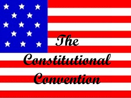 The Constitutional Convention. Purpose of the Constitutional Convention The goal was to revise the Articles of Confederation Delegates quickly decided.